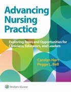 Advancing Nursing Practice : Exploring Roles and Opportunities for Clinicians, Educators, and Leaders